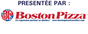 PRESENTÉE PAR BOSTON PIZZA